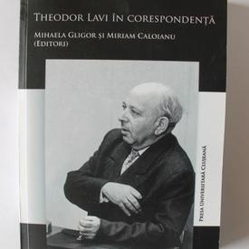 Mihaela Gligor, Miriam Caloianu (edit.) - Theodor Lavi in corespondenta (cu autograful Mihaelei Gligor)