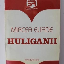Mircea Eliade - Huliganii