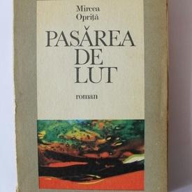 Mircea Oprita - Pasarea de lut (cu autograf)