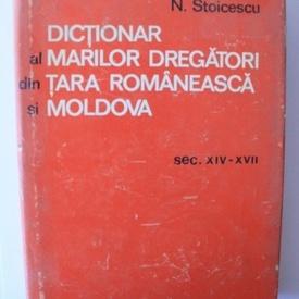 N. Stoicescu - Dictionar al marilor dregatori din Tara Romaneasca si Moldova (sec. XIV-XVII) (editie hardcover)