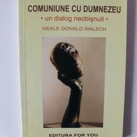 Neale Donald Walsch - Comuniune cu Dumnezeu. Un dialog neobisnuit
