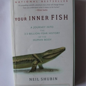 Neil Shubin - Your inner fish. A journey into the 3.5 billion-year history of the human body (editie in limba engleza)