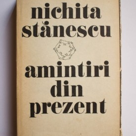 Nichita Stanescu - Amintiri din prezent (editie hardcover)