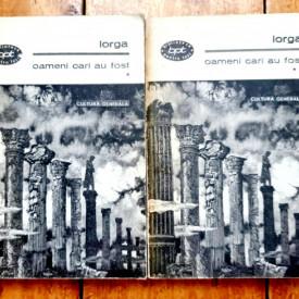 Nicolae Iorga - Oameni cari au fost (2 vol.)