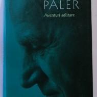 Octavian Paler - Aventuri solitare (editie hardcover)