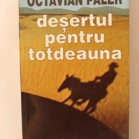 Octavian Paler - Desertul pentru totdeauna (cu autograf)