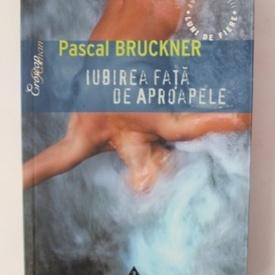 Pascal Bruckner - Iubirea fata de aproapele