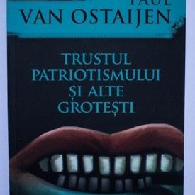 Paul Van Ostaijen - Trustul patriotismului si alte grotesti