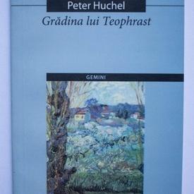 Peter Huchel - Gradina lui Teophrast / Der Garten des Theophrast (editie bilingva, romano-germana)