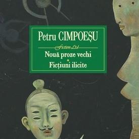 Petru Cimpoesu - Noua proze vechi. Fictiuni ilicite (editie hardcover)