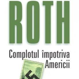 Philip Roth - Complotul impotriva Americii