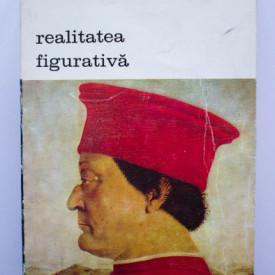 Pierre Francastel - Realitatea figurativa. Elemente structurale de sociologie a artei