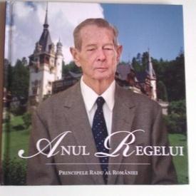 Principele Radu al Romaniei - Anul Regelui (editie hardcover)