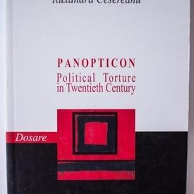 Ruxandra Cesereanu - Panopticon. Political Torture in Twentieth Century (editie in limba engleza)