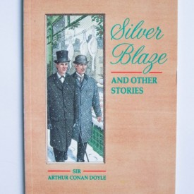 Sir Arthur Conan Doyle - Silver Blaze and Other Stories (editie in limba engleza)