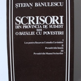 Stefan Banulescu - Scrisori din provincia de sud-est sau o batalie cu povestiri