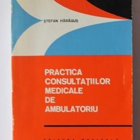 Stefan Haragus - Practica consultatiilor medicale de ambulatoriu