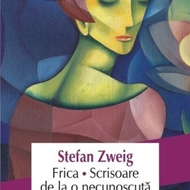 Stefan Zweig - Frica. Scrisoare de la o necunoscuta