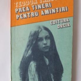 Teodor Tanco - Prea tineri pentru amintiri