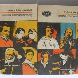 Theophile Gautier - Istoria romantismului (2 vol.)