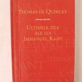 Thomas de Quincey - Ultimele zile ale lui Immanuel Kant