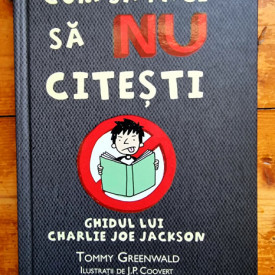 Tommy Greenwald - Cum sa faci sa NU citesti. Ghidul lui Charlie Joe Jackson (editie hardcover)