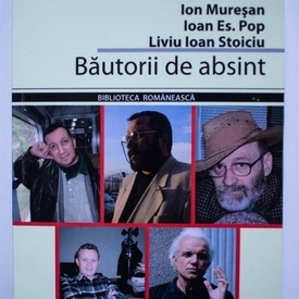 Traian T. Cosovei, Nichita Danilov, Ion Muresan, Ioan Es. Pop, Liviu Ioan Stoiciu - Bautorii de absint
