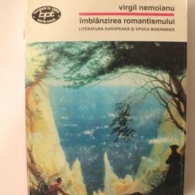 Virgil Nemoianu - Imblanzirea romantismului. Literatura europeana si epoca Bidermeier