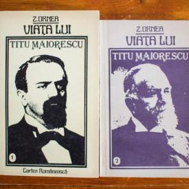 Z. Ornea - Viata lui Titu Maiorescu (2 vol.)