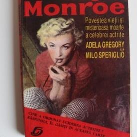 Adela Gregory, Milo Speriglio - Marilyn Monroe. Povestea vietii si misterioasa moarte a celebrei actrite