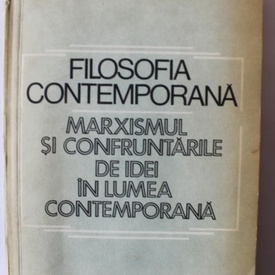 Alexandru Boboc - Filosofia contemporana. Marxismul si confruntarile de idei in lumea contemporana