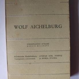 Wolf Aichelburg - Poeme. Cele mai frumoase poezii / Gedichte (editie bilingva, romano-germana)