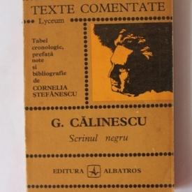 Cornelia Stefanescu - G. Calinescu. Scrinul negru (texte comentate)