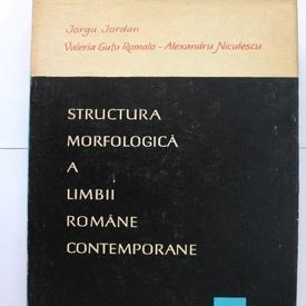 Iorgu Iordan, Valeria Gutu Romalo, Alexandru Niculescu - Structura morfologica a limbii romane contemporane (editie hardcover)