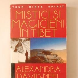 Alexandra David-Neel - Mistici si magicieni in Tibet