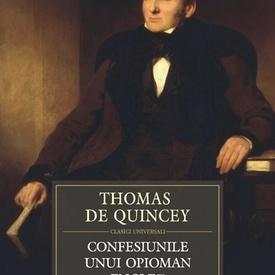 Thomas de Quincey - Confesiunile unui opioman englez (editie hardcover)