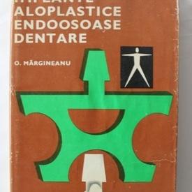 O. Margineanu - Implante aloplastice endoosoase dentare (editie hardcover)