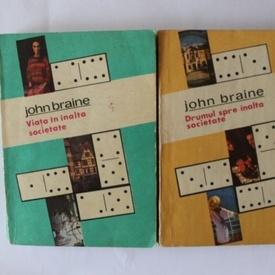 John Braine - Viata in inalta societate. Drumul in inalta societate (2 vol.)