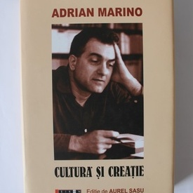 Adrian Marino - Cultura si creatie (editie de Aurel Sasu, hardcover)