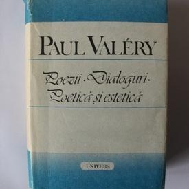 Paul Valery - Poezii. Dialoguri. Poetica si estetica (editie hardcover)