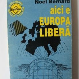 Noel Bernard - Aici e Europa Libera