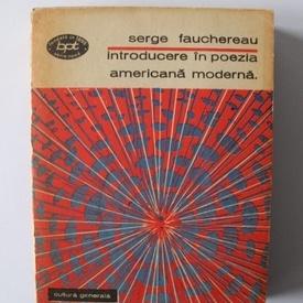 Serge Fauchereau - Introducere in poezia americana moderna