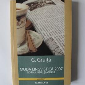 G. Gruita - Moda lingvistica 2007. Norma, uzul si abuzul