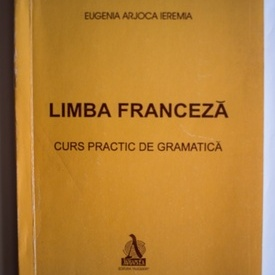 Eugenia Arjoca Ieremia - Limba franceza. Curs practic de gramatica