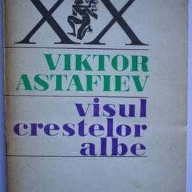 Viktor Astafiev - Visul crestelor albe (roman-mozaic)