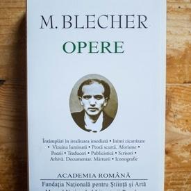 M. Blecher - Opere (Intamplari in irealitatea imediata. Inimi cicatrizate. Vizuina luminata. Proza scurta. Aforisme. Poezii. Traduceri. Publicistica. Scrisori. Arhiva. Documentar. Marturii. Iconografie) (editie hardcover)