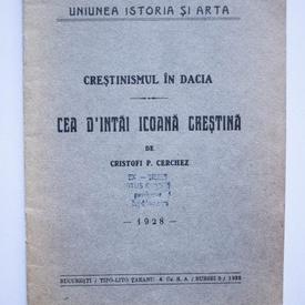 Cristofi P. Cerchez - Crestinismul in Dacia. Cea d'intai icoana crestina (editie interbelica)