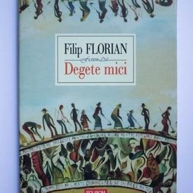 Filip Florian - Degete mici (editie hardcover)