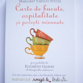 Margaret Yardley Potter - Carte de bucate, ospitalitate si povesti minunate