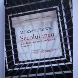 Aleksander Wat, Czeslaw Milosz - Secolul meu. Confesiunile unui intelectual european. Convorbiri cu Czeslaw Milosz